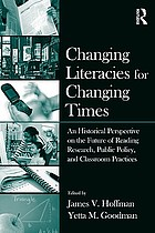 Changing literacies for changing times : an historical perspective on the future of reading research, public policy, and classroom practices