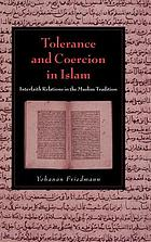 Tolerance and coercion in Islam interfaith relations in the Muslim traditionTolerance and coercion in Islam : interfaith relationships in the Muslim tradition