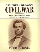 Campbell Brown's Civil War : with Ewell and the Army of Northern Virginia