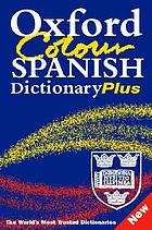 Oxford colour Spanish dictionary plus : Spanish-English, English-Spanish = español-inglés, inglés-español