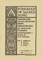 Anthology of sacred song : celebrated arias selected from oratorios by old and modern composers