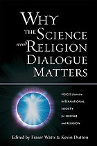 Why the science and religion dialogue matters voices from the International Society for Science and Religion