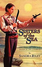 Sisters of the sea : Anne Bonny and Mary Read, pirates of the Caribbean