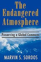 The endangered atmosphere : preserving a global commons