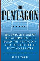 The Pentagon : a history : the untold story of the wartime race to build the Pentagon--and to restore it sixty years later