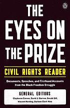 The Eyes on the prize : civil rights reader : documents, speeches, and firsthand accounts from the Black freedom struggle, 1954-1990