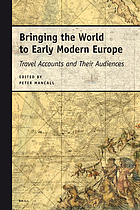 Bringing the world to early modern Europe : travel accounts and their audiences