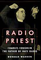 Radio priest : Charles Coughlin, the father of hate radio