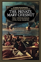 The private Mary Chesnut : the unpubl. Civil War diaries