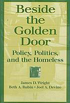 Beside the golden door : policy, politics, and the homeless
