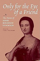 Only for the eye of a friend : the poems of Annis Boudinot Stockton