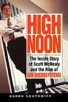 High noon : the inside story of Scott McNealy and the rise of Sun MicrosystemsHigh noon : the inside story of Scoott McNealy and the rise of Sun Microsystems