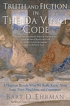 Truth and fiction in The Da Vinci code : a historian reveals what we really know about Jesus, Mary Magdalene, and Constantine