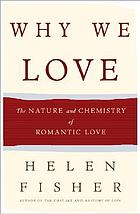 Why we love : the nature and chemistry of romantic love