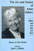 The art and genius of Anne Hébert : essays on her works : night and the day are one