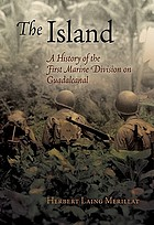 The island, a history of the First marine division on Guadalcanal, August 7-December 9, 1942