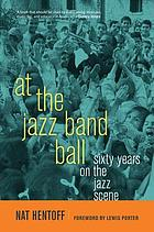 At the jazz band ball : sixty years on the jazz scene