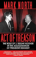 Act of treason : the role of J. Edgar Hoover in the assassination of President Kennedy
