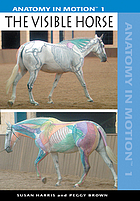 Anatomy in motion : the visible horse
