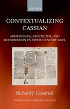 Contextualizing Cassian : aristocrats, asceticism, and reformation in fifth century Gaul