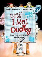 Until I met Dudley : how everyday things really work