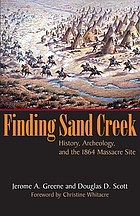 Finding Sand Creek : history, archeology, and the 1864 massacre site