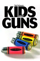 Kids and guns : the history, the present, the dangers, and the remedies