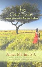 This our exile : a spiritual journey with the refugees of East Africa