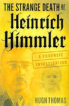 The strange death of Heinrich Himmler : a forensic investigation