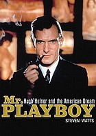 Mr. Playboy [Hugh Hefner and the American dream]