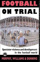Football on trial : spectator violence and development in the football world