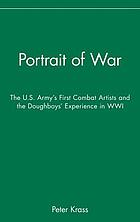 Portrait of war : the U.S. Army's first combat artists and the doughboys' experience in WWI