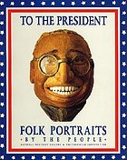 To the President : folk portraits by the people