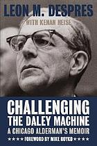 Challenging the Daley machine : a Chicago alderman's memoir