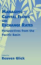 Exchange rate policy and interdependence : perspectives from the Pacific basinManaging capital flows and exchange rates : perspectives from the Pacific basin