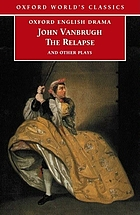 The relapse ; The provoked wife ; The confederacy ; A journey to London ; The country house