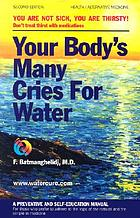 Your body's many cries for water : you are not sick, you are thirsty! : don't treat thirst with medications