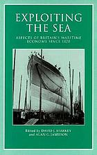 Exploiting the sea : aspects of Britain's maritime economy since 1870