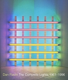 Dan Flavin : the complete lights, 1961-1996