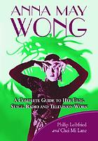 Anna May Wong : a complete guide to her film, stage, radio, and television work