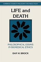 Life and death : philosophical essays in biomedical ethics