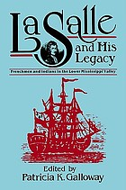 La Salle and his legacy Frenchmen and Indians in the Lower Mississippi Valley
