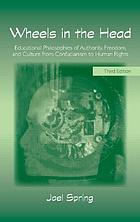 Wheels in the head : educational philosophies of authority, freedom, and culture from Socrates to Paulo Freire