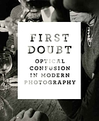First doubt : optical confusion in modern photography : selections from the Allan Chasanoff collection First doubt : optical confusion in modern photography : [exhibition, New Haven, Yale university art gallery, October 7, 2008-January 4, 2009]
