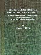 Dance music from the Ballets de Cour 1575 - 1651 : historical commentary, source study, and transcriptions from the Philidor manuscripts