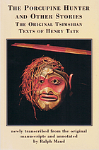 The porcupine hunter and other stories : the original Tsimshian texts of Henry W. Tate