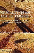 Foucault in the age of terror : essays on biopolitics and the defence of society