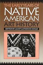 The Early years of Native American art history : the politics of scholarship and collecting