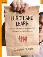 Lunch and learn : creative and easy-to-use activities for teams and work groups
