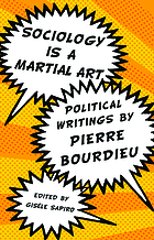 Sociology is a martial art : political writings by Pierre Bourdieu